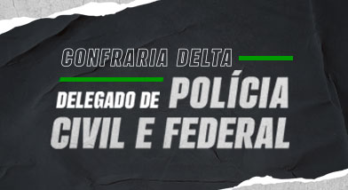 Confraria Delta - Foco Delegado de Polícia Civil e Federal