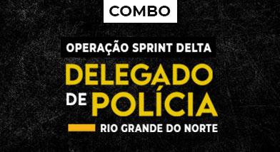 Combo Operação Sprint Delta + Reta Final | Delegado de Polícia Civil RN
